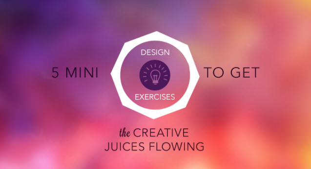 5 Mini Design Exercises To Get the Creative Juices Flowing